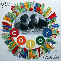 "Scrapbook layout: ""You COLOR My World"" by Michee."