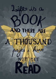Life is a book and there are a thousand pages I have not yet read