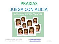 PRAXIAS JUEGA CON ALICIA Autora de las Praxias: Alicia Ortuño Blog: Me gusta la logopedia Presentación: Susana Maestra de ...