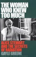 The woman who knew too much : Alice Stewart and the secrets of radiation / Gayle Greene ; foreword by Helen Caldicott Reading Lists, Book Lists, Book Club Suggestions, Books To Read, My Books, Who Knows, New Edition, Science Books, The Secret