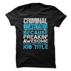 CRIMINAL INVESTIGATOR - Freaking awesome - #fashion tee #sweatshirt dress. BUY NOW => https://www.sunfrog.com/No-Category/CRIMINAL-INVESTIGATOR--Freaking-awesome.html?68278