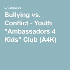 "Bullying vs. Conflict - Youth ""Ambassadors 4 Kids"" Club (A4K)"