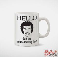 Hello Is It Tea You're Looking For Lionel Richie Coffee Mug by StylesofLife on Etsy https://www.etsy.com/listing/219527759/hello-is-it-tea-youre-looking-for-lionel