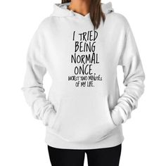 """I Tried Being Normal Once"" Humorous Hoodie Colors) - Bff shirts - WomenFunny Shirts Bff, Funny Shirts Women, Funny Shirt Sayings, Shirts For Teens, Shirts With Sayings, Funny Tshirts, Funny Slogans, Meme Shirts, Friends Shirts"