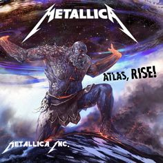 Atlas, Rise - Metallica.