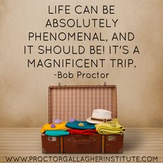 Life can be absolutely phenomenal, and it should be! It's a magnificent trip. Bob Proctor | Proctor Gallagher Institute #bobproctor #resultsthatstick