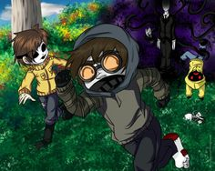 Toby: one man down! One man down!       Masky: run run run!!             Slendy: Get back here right this instance!!!