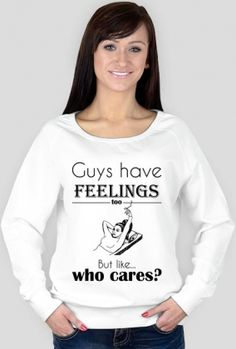 Guys have FEELINGS too But like...who cares? bezserca.pl