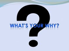 whats-your-why-3 by Chuck Kocher via Slideshare
