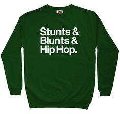 Stunts Blunts & Hip Hop Sweatshirt. I need it now!