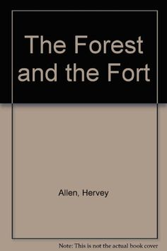 The Forest and the Fort by Hervey Allen Hardback 1943