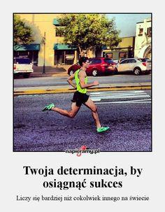 Twoja determinacja, by osiągnąć sukces - Liczy się bardziej niż cokolwiek innego na świecie