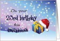 23rd Birthday This Christmas - Gift, Santa Hat and Snow Card by Greeting Card Universe. $3.00. 5 x 7 inch premium quality folded paper greeting card. Greeting Card Universe offers the largest selection of Birthday cards on the web. A picture is worth a thousand words, so why not send a photo Birthday card this year? Let Greeting Card Universe help you find the best Birthday card this year. This paper card includes the following themes: 23, 23rd, and 23rd birthday. Greeting Car...