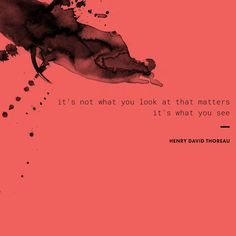 """""""It's not what wyou look at that matters, it's what you see! Henry David Thoreau, What You See, Monday Motivation, Me Quotes, Wish, My Arts, Eyes, Instagram, Ego Quotes"""