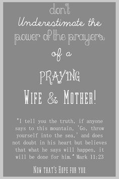 Never Underestimate the Prayers of a Praying Wife and Mother! God is so good! <3 Follow us at http://gplus.to/iBibleverses