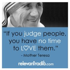 """""""If you judge people, you have no time to love them. Mother Teresa Quotes, Great Words, Saints, Thoughts, Love, People, Movie Posters, Amor, Mother Theresa Quotes"""