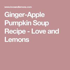 Ginger-Apple Pumpkin Soup Recipe - Love and Lemons