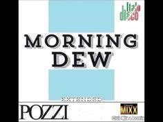 Pozzi -  Morning Dew  (Club Mixx & Remix)  Italo Disco & Eurodisco Mix