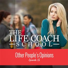 TheLifeCoachSchool.com | Podcast Episode #15: Other People's Opinions