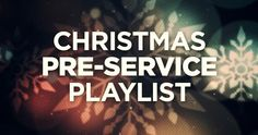 My Christmas Pre-Service Playlist For 2013