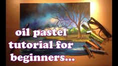 oil pastel tutorial for beginners | how to paint with oil pastels 2016 |...