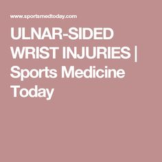ULNAR-SIDED WRIST INJURIES  | Sports Medicine Today