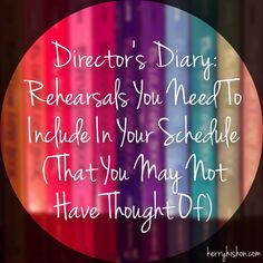 Director's Diary: Rehearsals You Need To Include In Your Schedule (That You May Not Have Thought Of) | kerryhishon.com