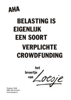 aha belasting is eigenlijk een soort verplichte crowdfunding -het broertje van - Loesje