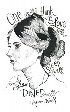 """Words of Wisdom. """"One cannot think well, love well, sleep well, if one has not dined well."""" Virginia Woolf"""