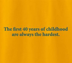Funny Humour First 40 forty years of childhood are always the hardest Tshirt Tee T-Shirt - Animetee - 2