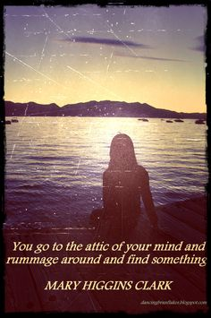 You go to the attic of your mind and rummage around and find something. - Mary Higgins Clark #writing #quote