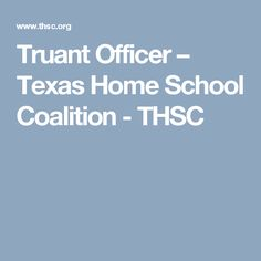 Truant Officer – Texas Home School Coalition - THSC