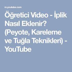 Öğretici Video - İplik Nasıl Eklenir? (Peyote, Kareleme ve Tuğla Teknikleri) - YouTube