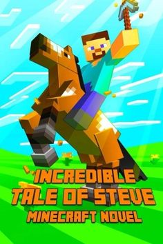 An Incredible Tale of Steve: Legendary Minecraft Adventure Story of Steve. The Masterpiece for All Minecraft Fans! by Minecraft Books http://www.amazon.com/dp/150106407X/ref=cm_sw_r_pi_dp_OSXnub19RA2B0