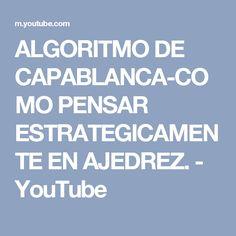 ALGORITMO DE CAPABLANCA-COMO PENSAR ESTRATEGICAMENTE EN AJEDREZ. - YouTube
