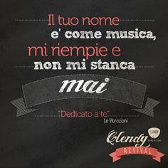 """""""Il tuo nome è come musica, mi riempie e non mi stanca mai"""" Dedicato a te Le Vibrazioni #ClendyRevival  Curiosità Questo brano, scritto dal leader della band Francesco Sarcina, è stato il singolo più venduto in Italia nel 2003. Sull'onda del grande successo ottenuto, il video del brano è stato parodiato sia da Elio e le Storie Tese per la canzone """"Shpalman"""" sia da Frankie HI-NRG per la canzone """"Chiedi chiedi""""."""