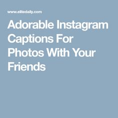 Adorable Instagram Captions For Photos With Your Friends