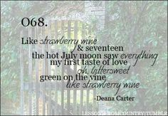 Strawberry Wine Deana Carter , The hot July moon saw everything. Country Music Quotes, Country Music Lyrics, Country Songs, Music Love, Music Is Life, Love Songs, Deana Carter, Lyrics To Live By, Music Heals