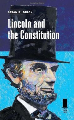 Lincoln and the Constitution (Concise Lincoln Library) by Brian R. Dirck. Save 30 Off!. $13.91. 184 pages. Publication: May 12, 2012. Author: Brian R. Dirck. Series - Concise Lincoln Library. Publisher: Southern Illinois University Press; 1st Edition edition (May 12, 2012)