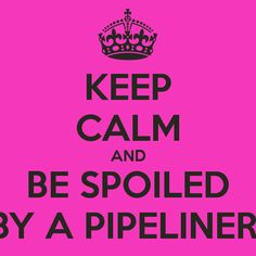 ♡ Spoiled Pipeliner's Wife ♡
