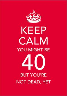 Thoughts on how turning 40 will affect my life :-)
