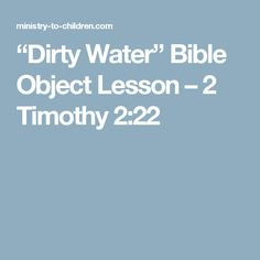 """""""Dirty Water"""" Bible Object Lesson – 2 Timothy 2:22"""