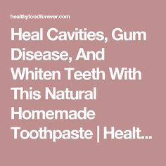 Heal Cavities, Gum Disease, And Whiten Teeth With This Natural Homemade Toothpaste | Healthy Food Forever