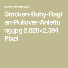 Stricken-Baby-Raglan-Pullover-Anleitung.jpg 2.620×2.394 Pixel