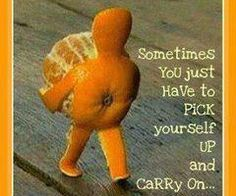 Sometimes you just have to pick yourself up and carry on...