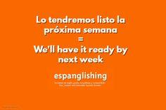 Espanglishing | free and shareable Spanish lessons = lecciones de Inglés gratis y compartibles: Lo tendremos listo la próxima semana = We'll have it ready by next week