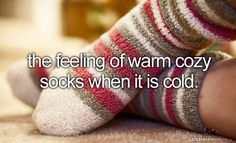 Little reasons to smile. The feeling of warm cozy socks when it is cold. Just girly things.
