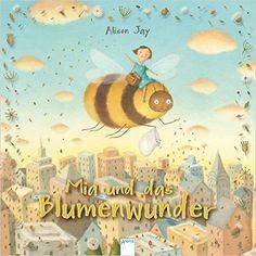 Mia und das Blumenwunder: Amazon.de: Alison Jay, Erwin Grosche: Bücher