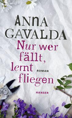 Anna Gavalda: Nur wer fällt, lernt fliegen - Hanser Verlag