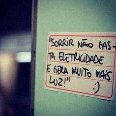 <p></p><p>Sorrir não gasta eletricidade e gera muito mais luz!</p>